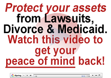 Protect your assets from lawsuits, divorce, Medicaid.